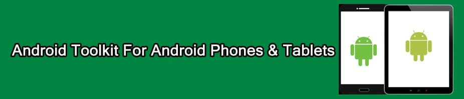Android Toolkit For Android Phones And Tablets