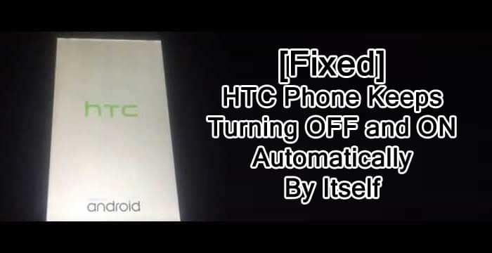 Solutions For Why Does My HTC Phone Keep Shutting Off Randomly