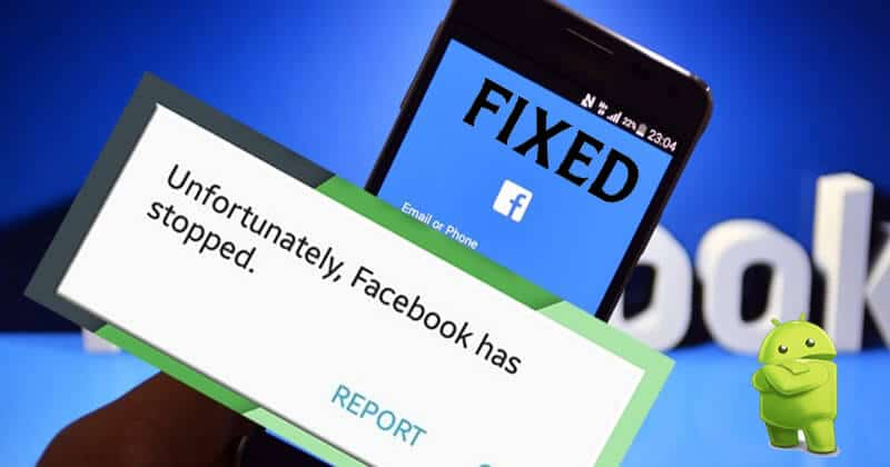 Solved Unfortunately Facebook Has Stopped Working On Android