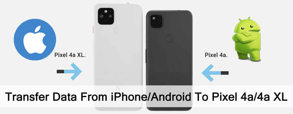 How To Transfer Data From iPhone or Android To Pixel 4a or 4a XL