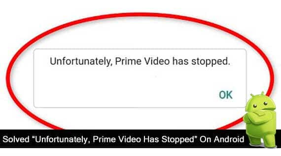 How To Fix Unfortunately Prime Video Has Stopped Working On Android